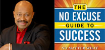 The No Excuse Guide to Success: No Matter What Your Boss -- or Life -- Throws at You