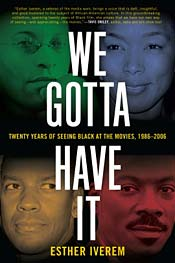 We Gotta Have It: Twenty Years of Seeing Black at the Movies, 1986-2006