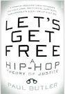 Let's Get Free: A Hip Hop Theory of Justice